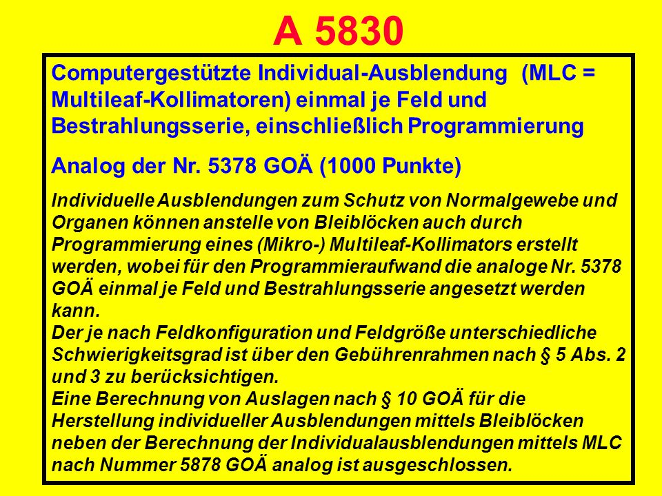 A 5830 Computergestützte Individual-Ausblendung (MLC = Multileaf-Kollimatoren) einmal je Feld und Bestrahlungsserie, einschließlich Programmierung Ana