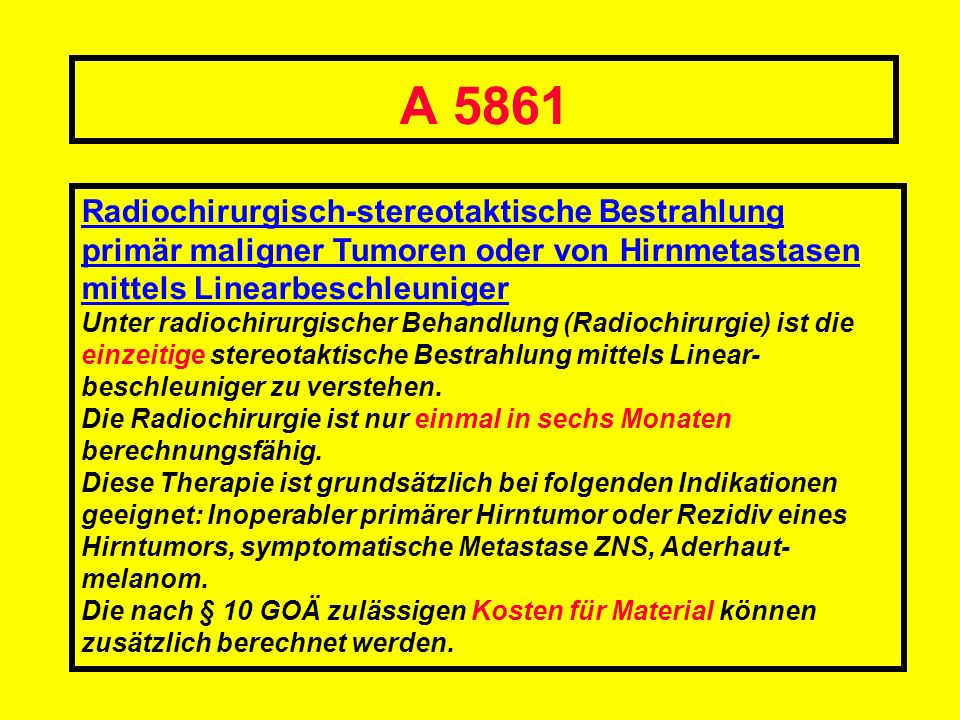 A 5861 Radiochirurgisch-stereotaktische Bestrahlung primär maligner Tumoren oder von Hirnmetastasen mittels Linearbeschleuniger Unter radiochirurgisch