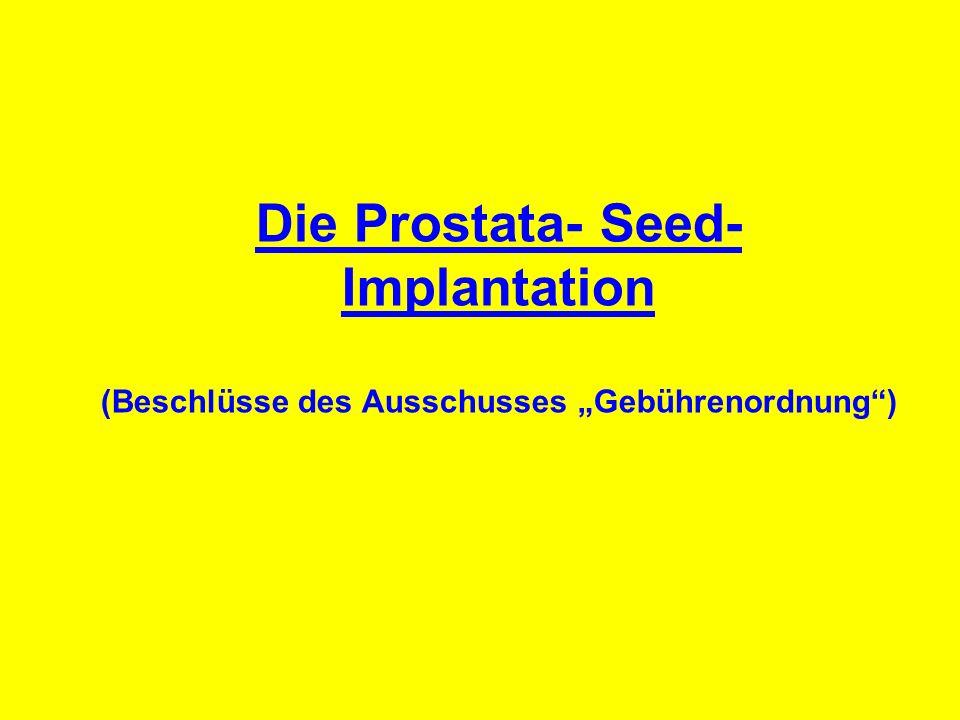 Die Prostata- Seed- Implantation (Beschlüsse des Ausschusses Gebührenordnung)