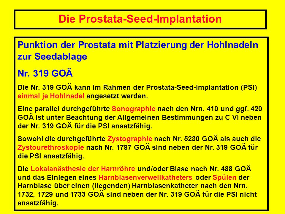 Die Prostata-Seed-Implantation Punktion der Prostata mit Platzierung der Hohlnadeln zur Seedablage Nr. 319 GOÄ Die Nr. 319 GOÄ kann im Rahmen der Pros