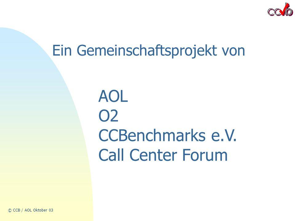 © CCB / AOL Oktober 03 AOL O2 CCBenchmarks e.V. Call Center Forum Ein Gemeinschaftsprojekt von