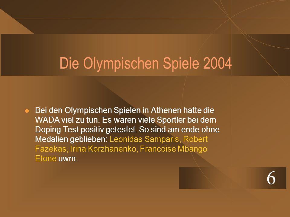 Die Olympischen Spiele 2004 Bei den Olympischen Spielen in Athenen hatte die WADA viel zu tun. Es waren viele Sportler bei dem Doping Test positiv get