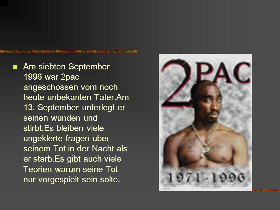 Am siebten September 1996 war 2pac angeschossen vom noch heute unbekanten Tater.Am 13. September unterlegt er seinen wunden und stirbt.Es bleiben viel