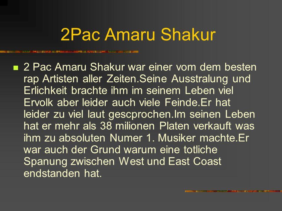 2 Pac Amaru Shakur war einer vom dem besten rap Artisten aller Zeiten.Seine Ausstralung und Erlichkeit brachte ihm im seinem Leben viel Ervolk aber le