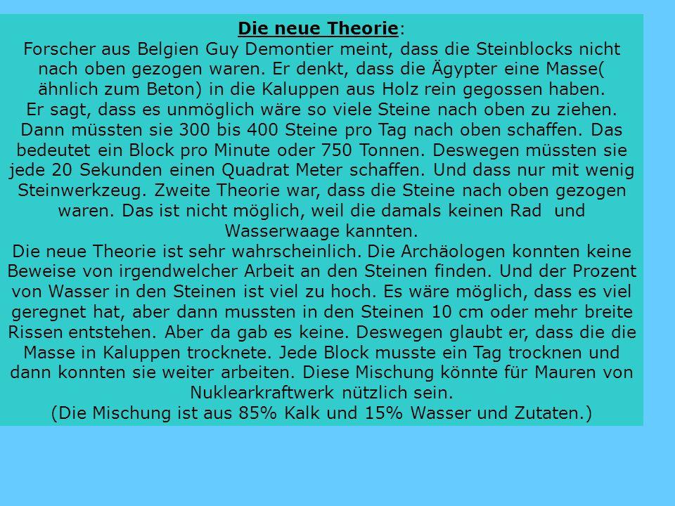Die neue Theorie: Forscher aus Belgien Guy Demontier meint, dass die Steinblocks nicht nach oben gezogen waren. Er denkt, dass die Ägypter eine Masse(