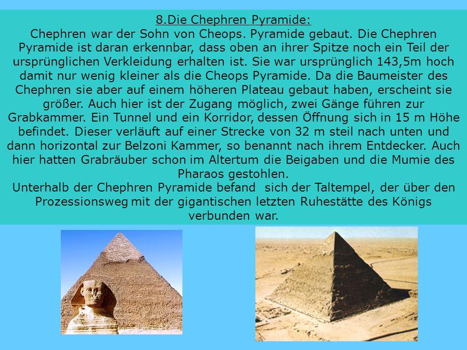 8.Die Chephren Pyramide: Chephren war der Sohn von Cheops. Pyramide gebaut. Die Chephren Pyramide ist daran erkennbar, dass oben an ihrer Spitze noch