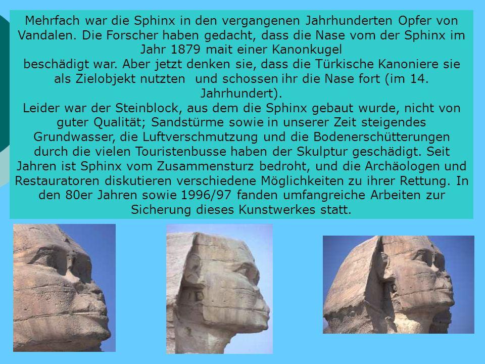 Mehrfach war die Sphinx in den vergangenen Jahrhunderten Opfer von Vandalen.