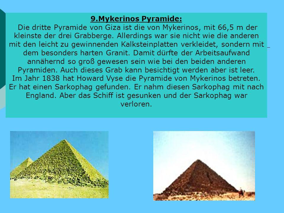 9.Mykerinos Pyramide: Die dritte Pyramide von Giza ist die von Mykerinos, mit 66,5 m der kleinste der drei Grabberge. Allerdings war sie nicht wie die