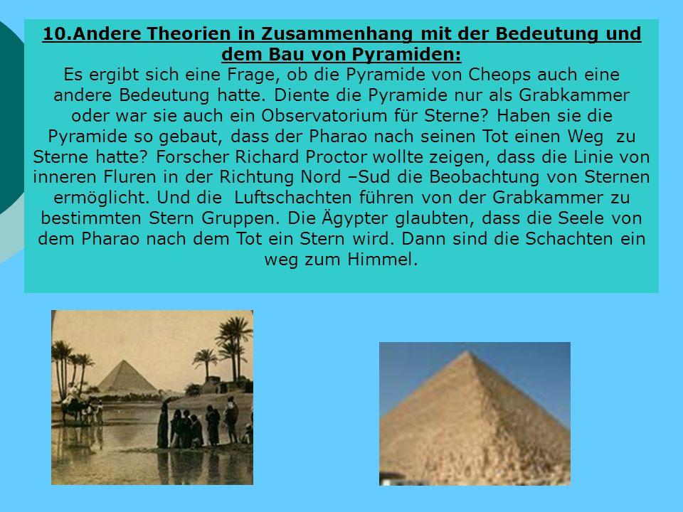 10.Andere Theorien in Zusammenhang mit der Bedeutung und dem Bau von Pyramiden: Es ergibt sich eine Frage, ob die Pyramide von Cheops auch eine andere Bedeutung hatte.