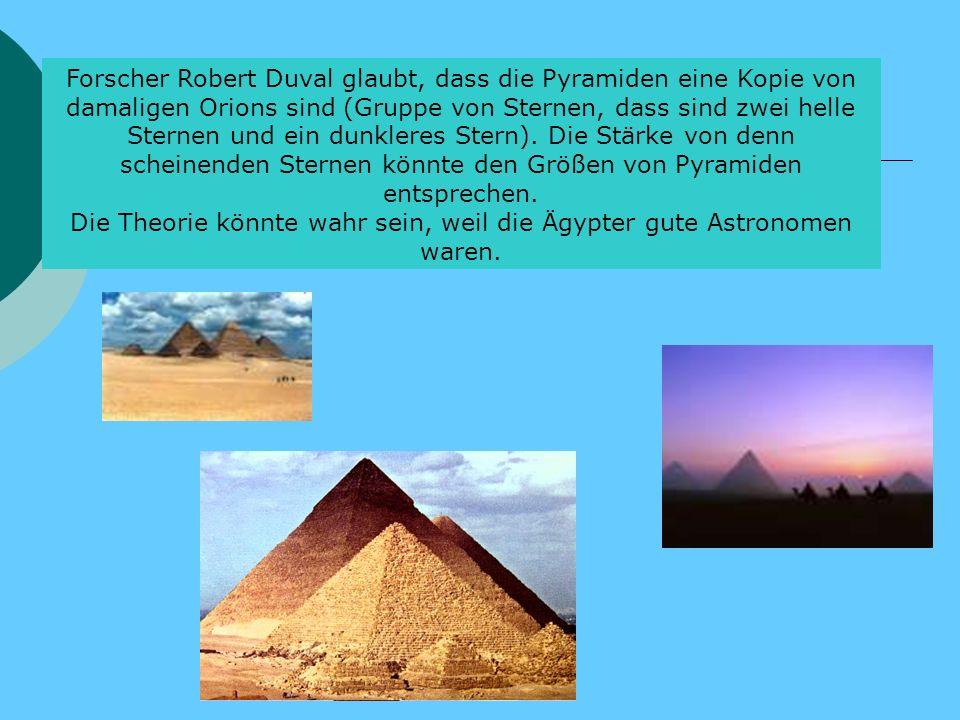 Forscher Robert Duval glaubt, dass die Pyramiden eine Kopie von damaligen Orions sind (Gruppe von Sternen, dass sind zwei helle Sternen und ein dunkle