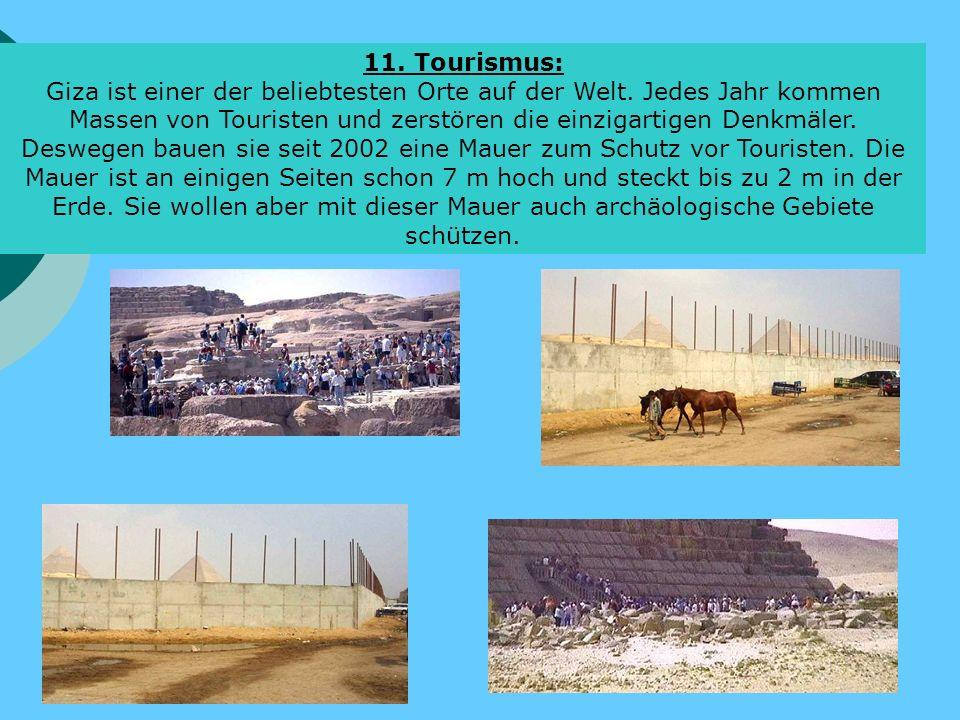 11. Tourismus: Giza ist einer der beliebtesten Orte auf der Welt. Jedes Jahr kommen Massen von Touristen und zerstören die einzigartigen Denkmäler. De
