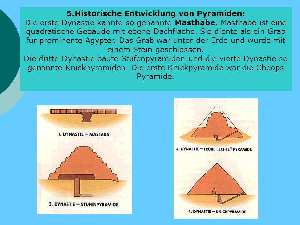 5.Historische Entwicklung von Pyramiden: Die erste Dynastie kannte so genannte Masthabe.