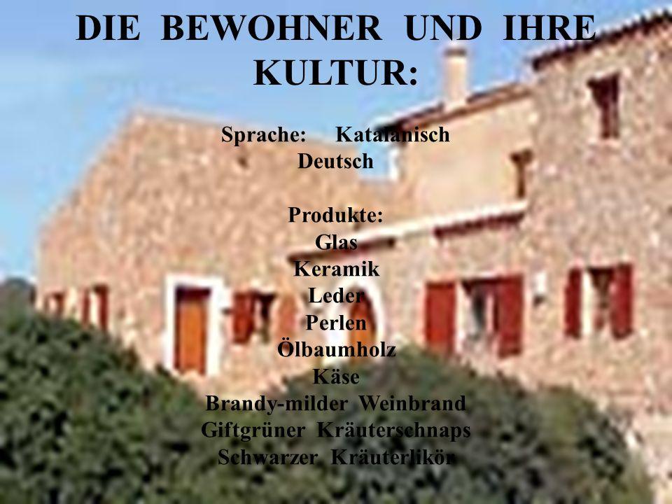 DIE BEWOHNER UND IHRE KULTUR: Sprache: Katalanisch Deutsch Produkte: Glas Keramik Leder Perlen Ölbaumholz Käse Brandy-milder Weinbrand Giftgrüner Kräu