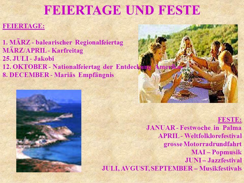 FEIERTAGE UND FESTE FEIERTAGE: 1. MÄRZ - balearischer Regionalfeiertag MÄRZ/APRIL - Karfreitag 25. JULI - Jakobi 12. OKTOBER - Nationalfeiertag der En