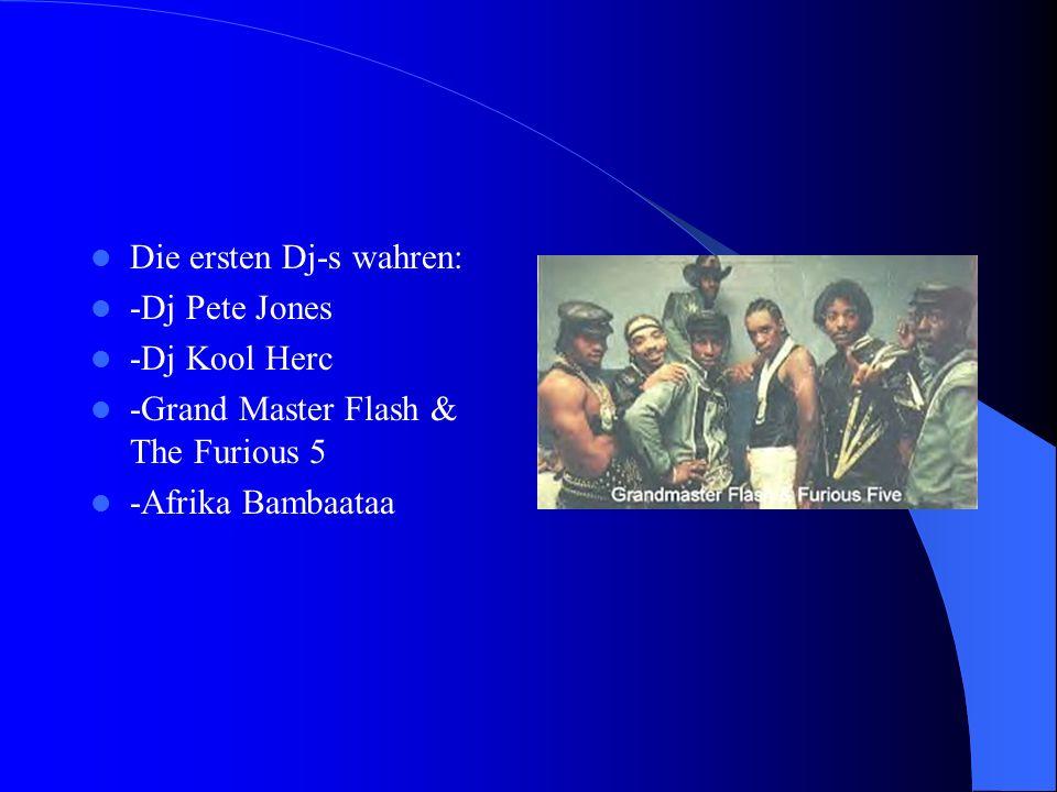 Die ersten Dj-s wahren: -Dj Pete Jones -Dj Kool Herc -Grand Master Flash & The Furious 5 -Afrika Bambaataa