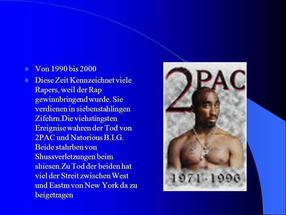 Von 1990 bis 2000 Diese Zeit Kennzeichnet viele Rapers, weil der Rap gewinnbringend wurde.