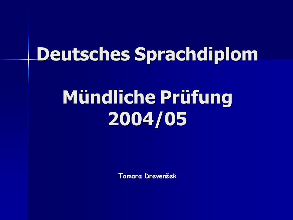 Deutsches Sprachdiplom Mündliche Prüfung 2004/05 Tamara Drevenšek