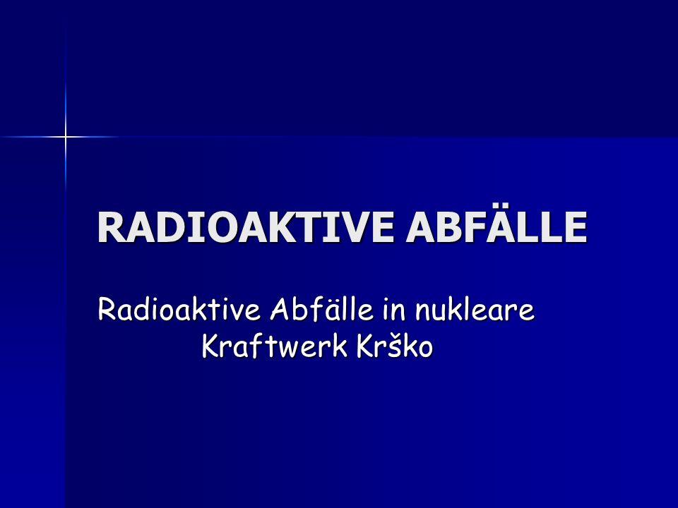 RADIOAKTIVE ABFÄLLE Radioaktive Abfälle in nukleare Kraftwerk Krško