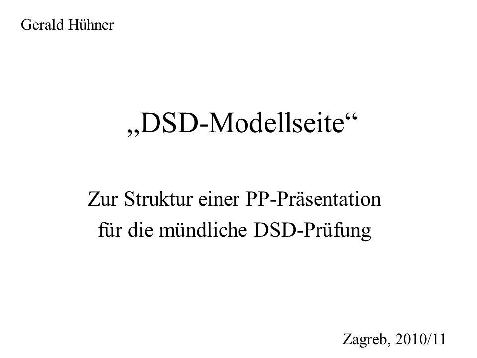 DSD-Modellseite Zur Struktur einer PP-Präsentation für die mündliche DSD-Prüfung Gerald Hühner Zagreb, 2010/11