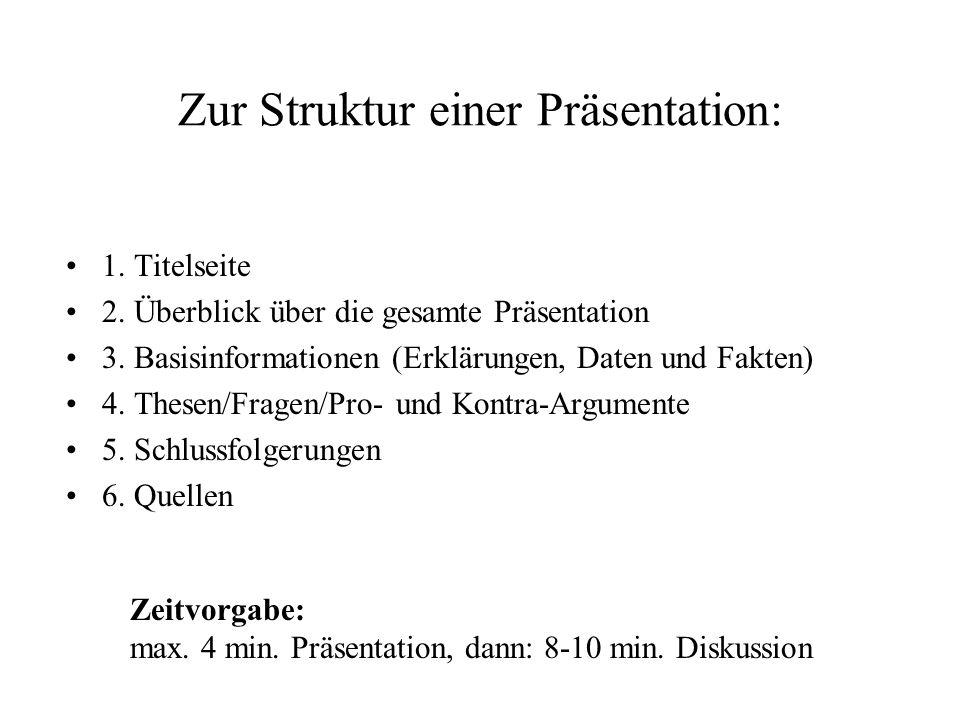 Zur Struktur einer Präsentation: 1. Titelseite 2. Überblick über die gesamte Präsentation 3. Basisinformationen (Erklärungen, Daten und Fakten) 4. The