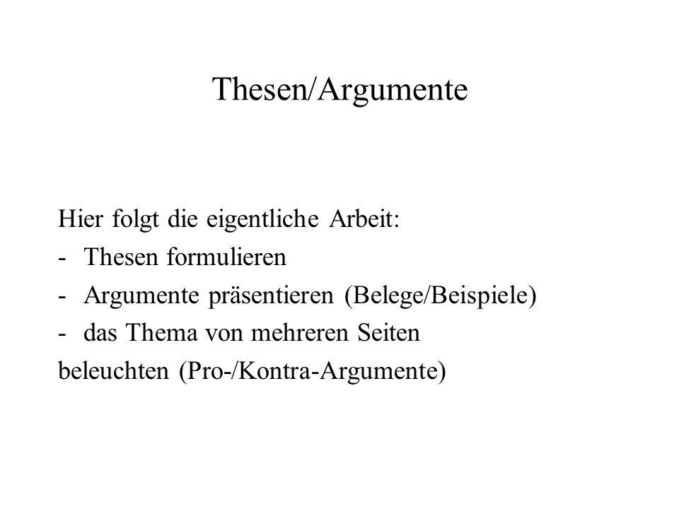Thesen/Argumente Hier folgt die eigentliche Arbeit: -Thesen formulieren -Argumente präsentieren (Belege/Beispiele) -das Thema von mehreren Seiten bele