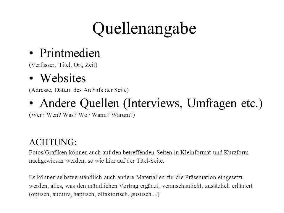 Quellenangabe Printmedien (Verfasser, Titel, Ort, Zeit) Websites (Adresse, Datum des Aufrufs der Seite) Andere Quellen (Interviews, Umfragen etc.) (We