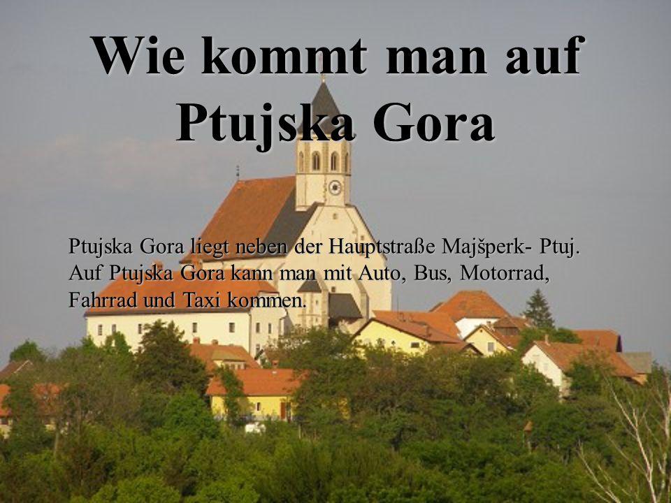 Wie kommt man auf Ptujska Gora Ptujska Gora liegt neben der Hauptstraße Majšperk- Ptuj. Auf Ptujska Gora kann man mit Auto, Bus, Motorrad, Fahrrad und