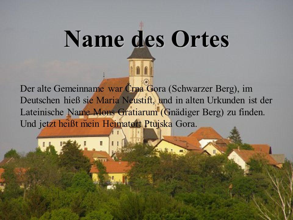 Name des Ortes Der alte Gemeinname war Črna Gora (Schwarzer Berg), im Deutschen hieß sie Maria Neustift, und in alten Urkunden ist der Lateinische Nam
