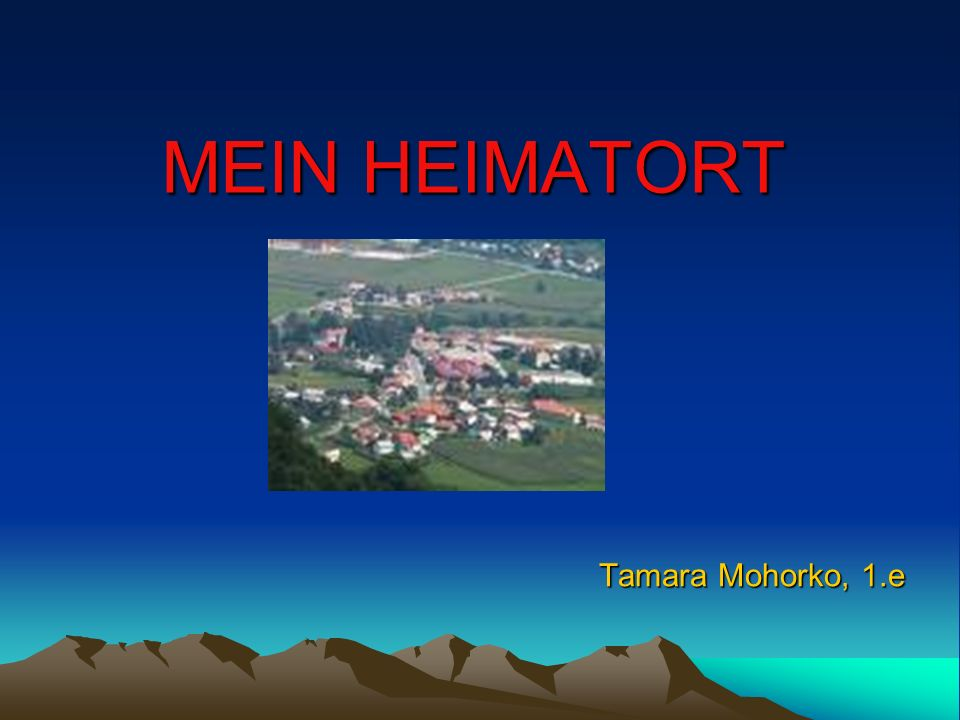 MEIN HEIMATORT Tamara Mohorko, 1.e Tamara Mohorko, 1.e
