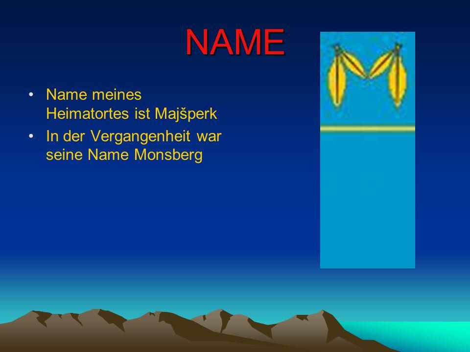 NAME Name meines Heimatortes ist Majšperk In der Vergangenheit war seine Name Monsberg