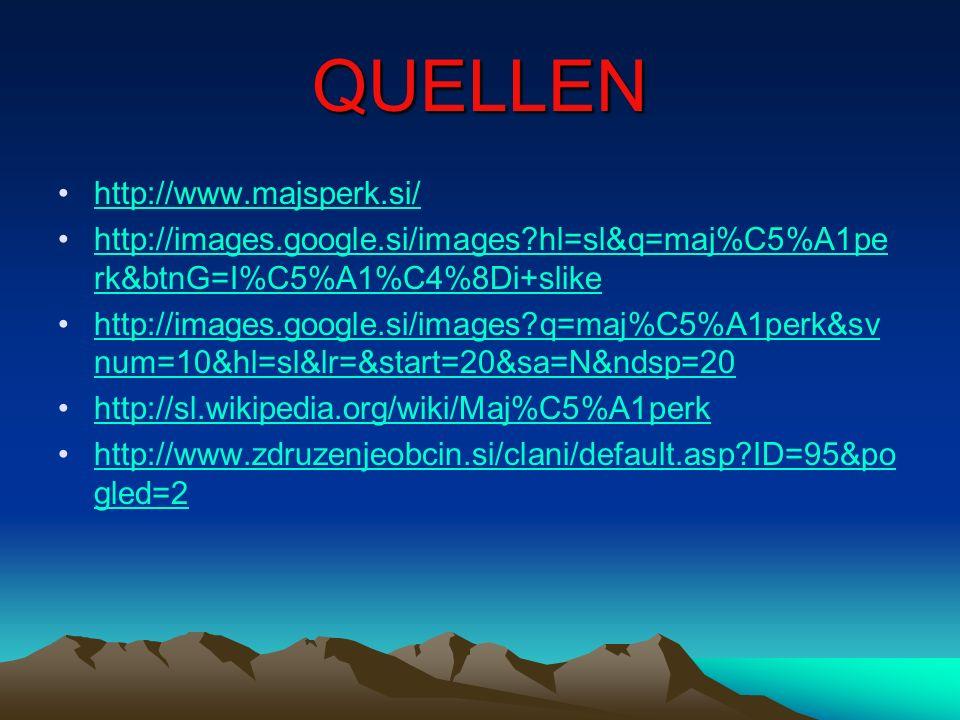 QUELLEN http://www.majsperk.si/ http://images.google.si/images?hl=sl&q=maj%C5%A1pe rk&btnG=I%C5%A1%C4%8Di+slikehttp://images.google.si/images?hl=sl&q=