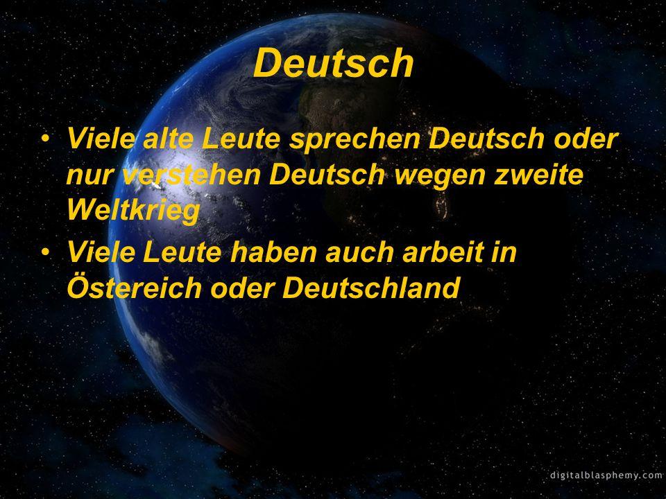 Deutsch Viele alte Leute sprechen Deutsch oder nur verstehen Deutsch wegen zweite Weltkrieg Viele Leute haben auch arbeit in Östereich oder Deutschland