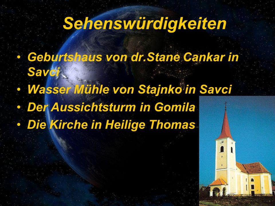 Sehenswürdigkeiten Geburtshaus von dr.Stane Cankar in Savci Wasser Mühle von Stajnko in Savci Der Aussichtsturm in Gomila Die Kirche in Heilige Thomas