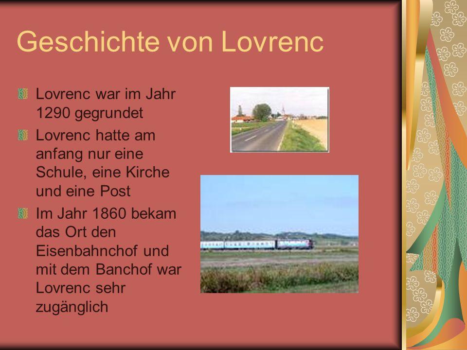 Geschichte von Lovrenc Lovrenc war im Jahr 1290 gegrundet Lovrenc hatte am anfang nur eine Schule, eine Kirche und eine Post Im Jahr 1860 bekam das Or