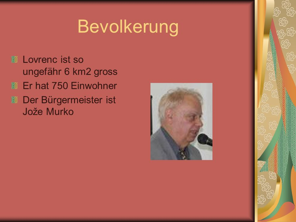 Bevolkerung Lovrenc ist so ungefähr 6 km2 gross Er hat 750 Einwohner Der Bürgermeister ist Jože Murko