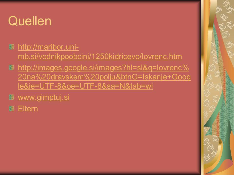 Quellen http://maribor.uni- mb.si/vodnikpoobcini/1250kidricevo/lovrenc.htm http://images.google.si/images?hl=sl&q=lovrenc% 20na%20dravskem%20polju&btn