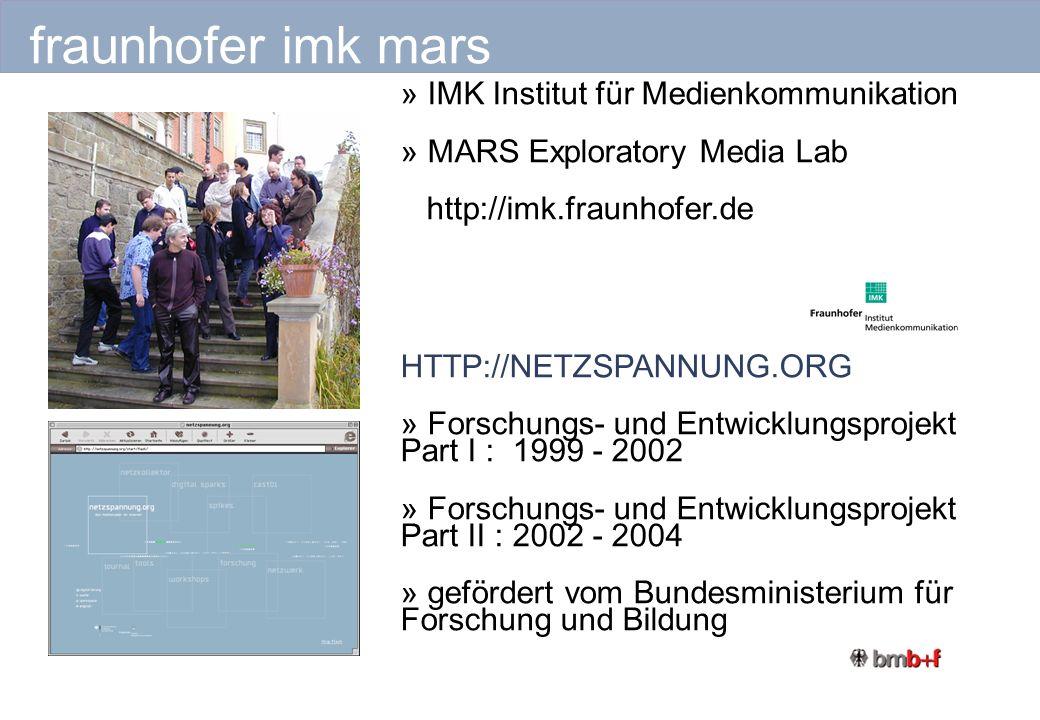 » IMK Institut für Medienkommunikation » MARS Exploratory Media Lab http://imk.fraunhofer.de HTTP://NETZSPANNUNG.ORG » Forschungs- und Entwicklungsprojekt Part I : 1999 - 2002 » Forschungs- und Entwicklungsprojekt Part II : 2002 - 2004 » gefördert vom Bundesministerium für Forschung und Bildung fraunhofer imk mars