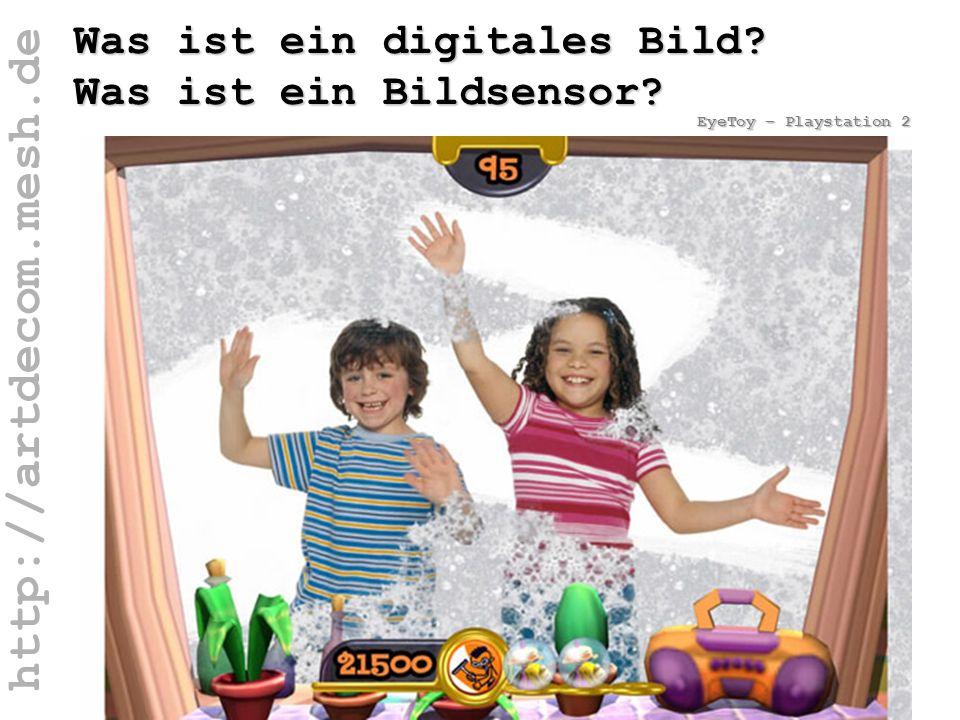http://artdecom.mesh.de EyeToy Was ist ein digitales Bild? Was ist ein Bildsensor? EyeToy – Playstation 2