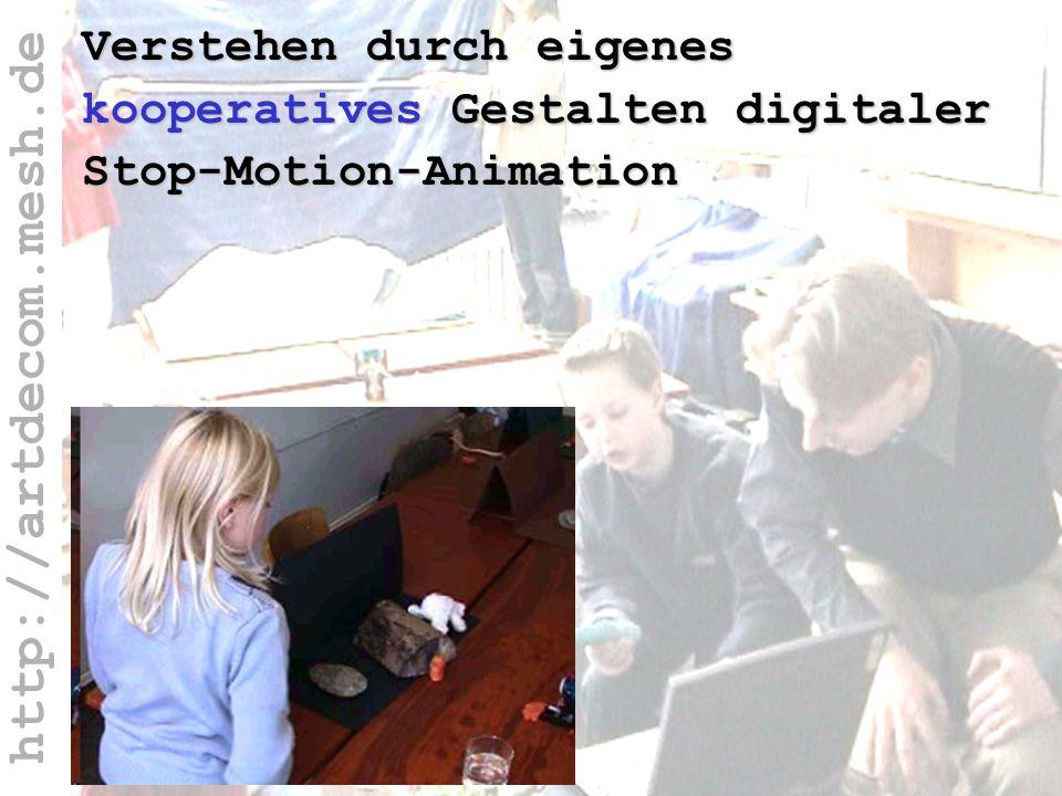 http://artdecom.mesh.de Verstehen durch koop. Stop-Motion Verstehen durch eigenes kooperatives Gestalten digitaler Stop-Motion-Animation