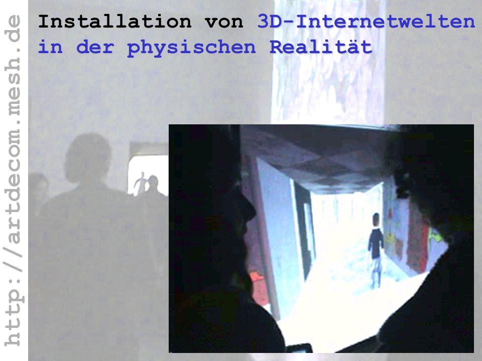 http://artdecom.mesh.de Installation von 3D-Internetwelten in der physischen Realität