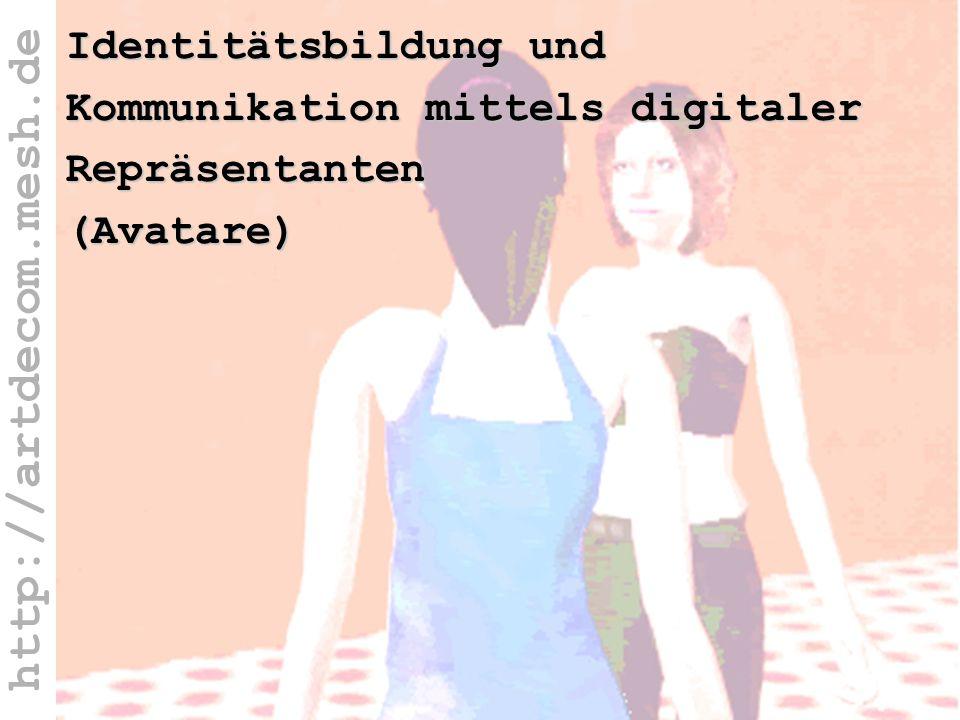 http://artdecom.mesh.de Identitätsbildung Identitätsbildung und Kommunikation mittels digitaler Repräsentanten (Avatare)
