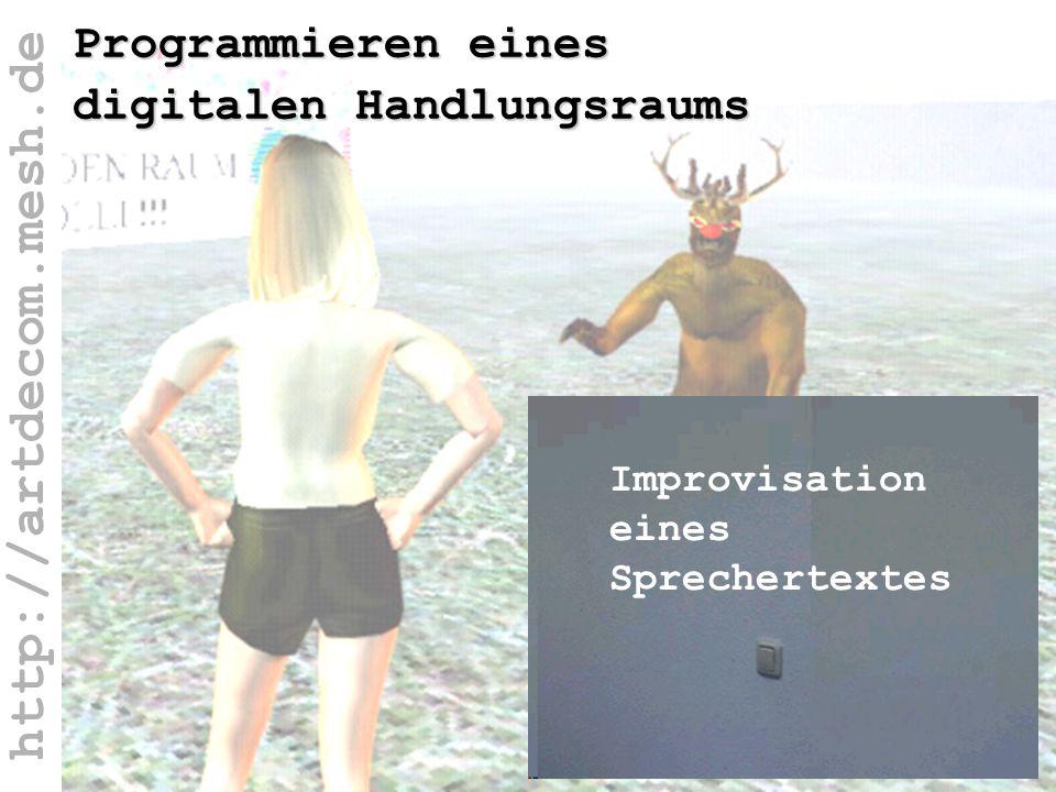http://artdecom.mesh.de Programmieren eines digitalen Handlungsraums Improvisation eines Sprechertextes