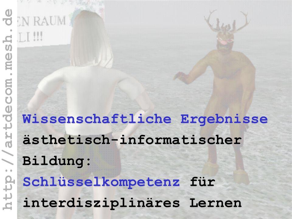 http://artdecom.mesh.de Wis s. ERG EBN ISS E Wissenschaftliche Ergebnisse ästhetisch-informatischer Bildung: Schlüsselkompetenz für interdisziplinäres