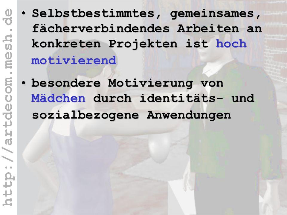 http://artdecom.mesh.de Wiss. E.: Hochmotivierend + Mädchen Selbstbestimmtes, gemeinsames, fächerverbindendes Arbeiten an konkreten Projekten ist hoch