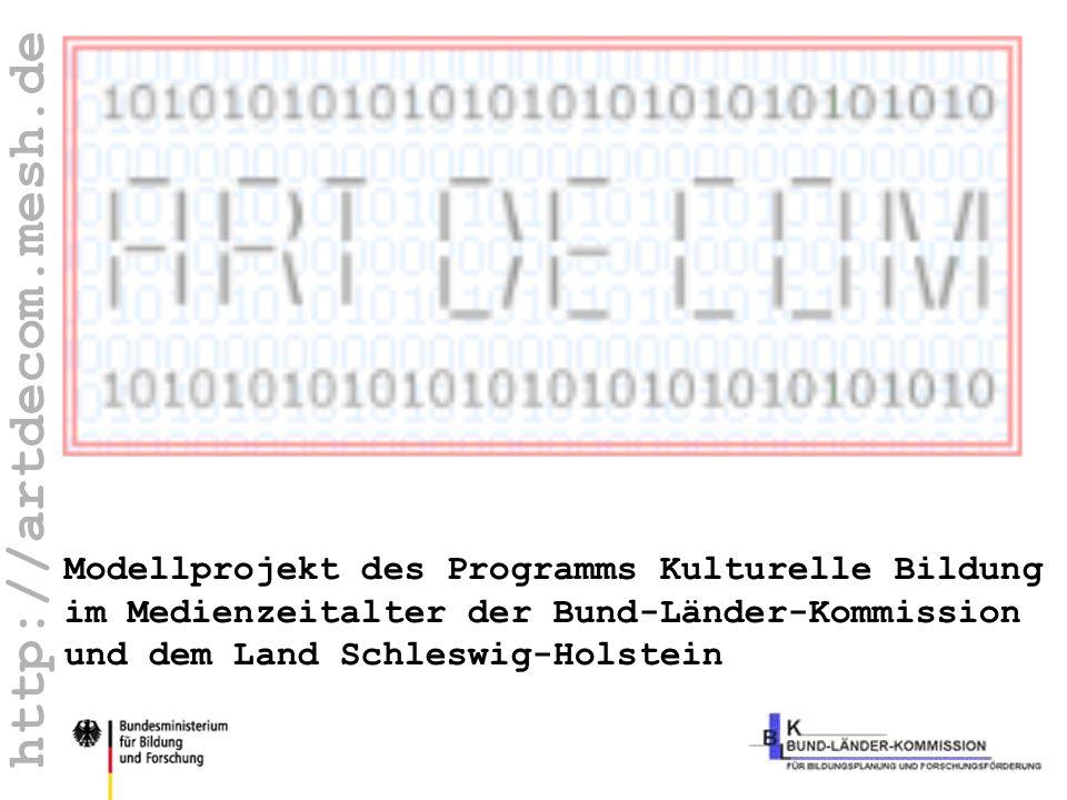 http://artdecom.mesh.de ArtDeCom-BLK Modellprojekt des Programms Kulturelle Bildung im Medienzeitalter der Bund-Länder-Kommission und dem Land Schlesw