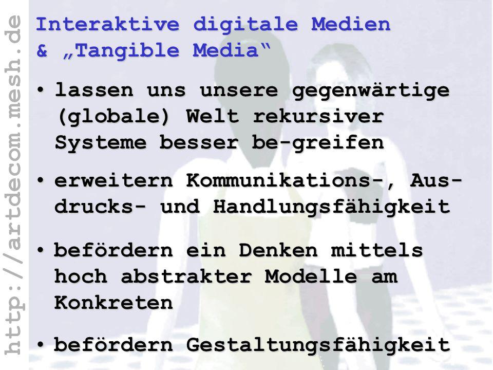 http://artdecom.mesh.de Medien lassen uns... Interaktive digitale Medien & Tangible Media befördern Gestaltungsfähigkeitbefördern Gestaltungsfähigkeit