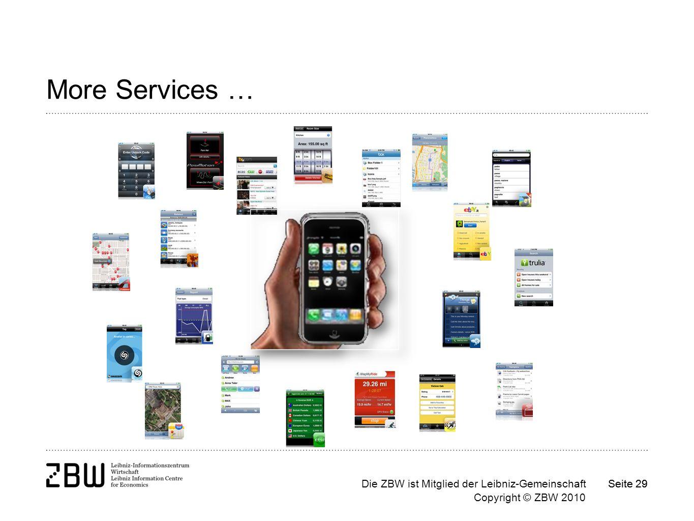Die ZBW ist Mitglied der Leibniz-Gemeinschaft Copyright © ZBW 2010 Seite 29 More Services …