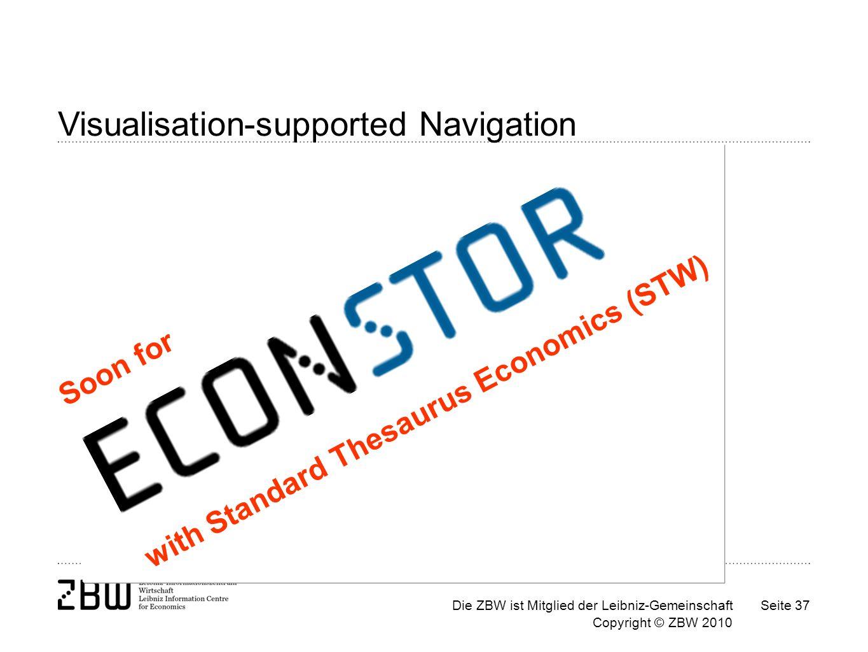 Die ZBW ist Mitglied der Leibniz-Gemeinschaft Copyright © ZBW 2010 Seite 37 Visualisation-supported Navigation Soon for with Standard Thesaurus Economics (STW)
