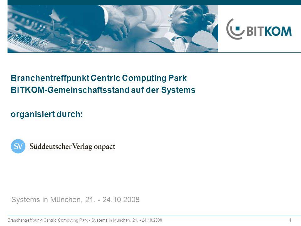 Branchentreffpunkt Centric Computing Park - Systems in München, 21. - 24.10.2008 1 Branchentreffpunkt Centric Computing Park BITKOM-Gemeinschaftsstand