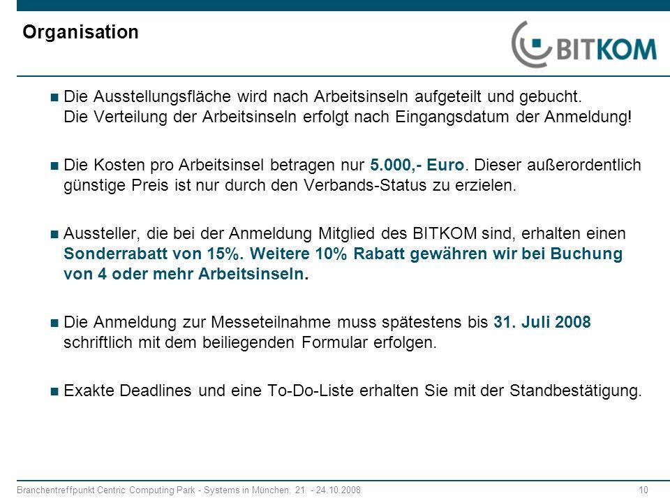 Branchentreffpunkt Centric Computing Park - Systems in München, 21. - 24.10.2008 10 Organisation Die Ausstellungsfläche wird nach Arbeitsinseln aufget
